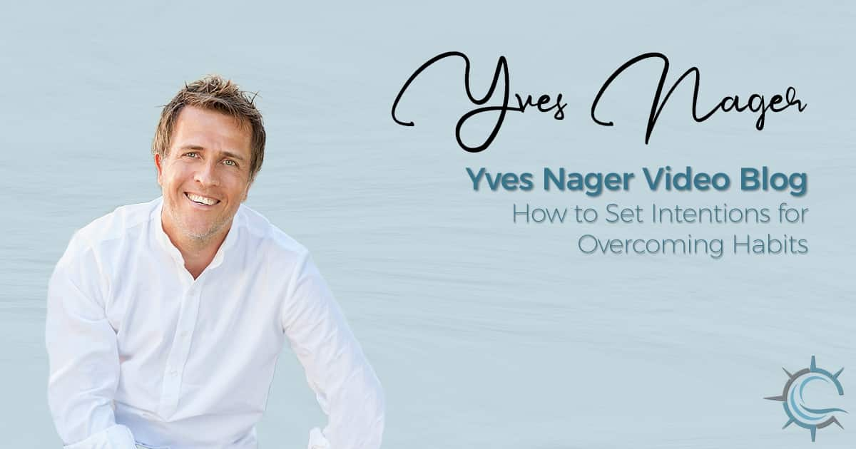 Yves Nager video blog - How to Set Intentions for Overcoming Habits